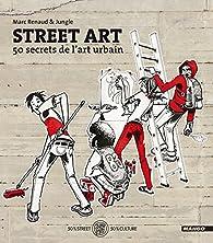 Street Art - 50 secrets de l'art urbain par Marc Renaud