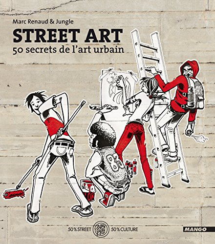Street Art - 50 secrets de l'art urbain (FIFTY FIFTY) (French Edition) -