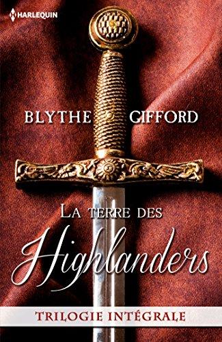 La terre des Highlanders : Dans les bras de l Écossais - Passion à la cour - Deux c urs rebelles (Hors Collection) par Blythe Gifford
