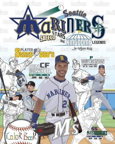 Seattle Mariners : Safeco Stars and Kingdome Legends: The Ultimate Baseball Coloring, Stats and Activity Book for Adults and Kids (Sports Coloring Book Biographies, Band 1)