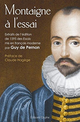 Montaigne à l'essai. Extraits de l'édition de 1595 des Essais par De Pernon Guy