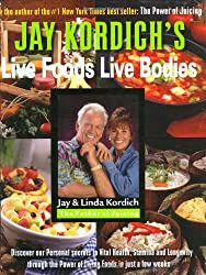 Live Foods -- Live Bodies: Discover Our Personal Secrets to Vital Health, Stamina And Longevity Through the Power of Living Foods in Just 30 Days