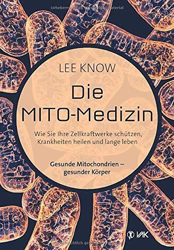 Die Mito-Medizin: Wie Sie Ihre Zellkraftwerke schützen, Krankheiten heilen und lange leben. Gesunde Mitochondrien - gesunder Körper