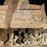 Design for Eternity – Architectural Models from the Ancient Americas