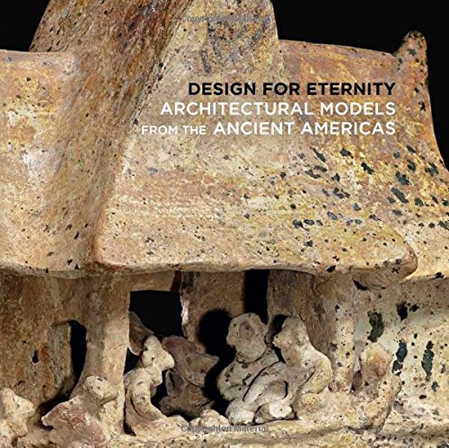 design-for-eternity-architectural-models-from-the-ancient-americas