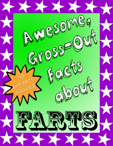 Awesome, Gross-Out Facts about Farts: No Parents Allowed! (English ()