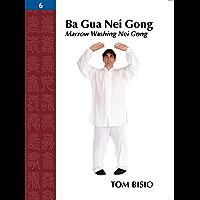 Ba Gua Nei Gong Vol. 6: Marrow Washing Nei Gong (English Edition)