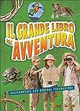 Il grande libro dell'avventura. Enciclopedia per giovani esploratori