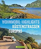 Wohnmobilreiseführer Europa: Wohnmobil-Highlights Küstenstraßen Europas. Traumziele am Meer. Mit Etappenübersichten und Detailkarten sowie Sightseeing- und Stellplatztipps.