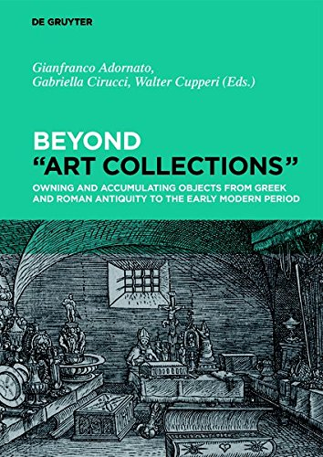 "Beyond ""Art Collections"": Owning and Accumulating Objects from the Greek Antiquity to the Early..."