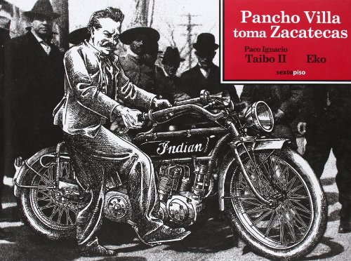 Pancho Villa Toma Zacatecas (Sexto Piso Ilustrado) por Paco Ignacio Taibo Mahojo