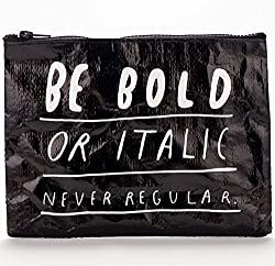Be Bold or Italic Never Regular Zipper Pouch By Blue Q by Blue Q