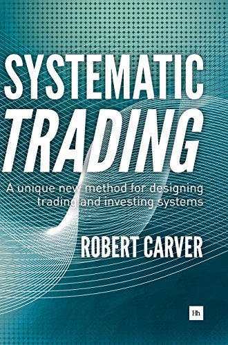 Systematic Trading: A unique new method for designing trading and investing systems by Robert Carver (September 14, 2015) Hardcover