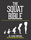 The Squat Bible: The Ultimate Guide to Mastering the Squat and Finding Your True Strength (English Edition)