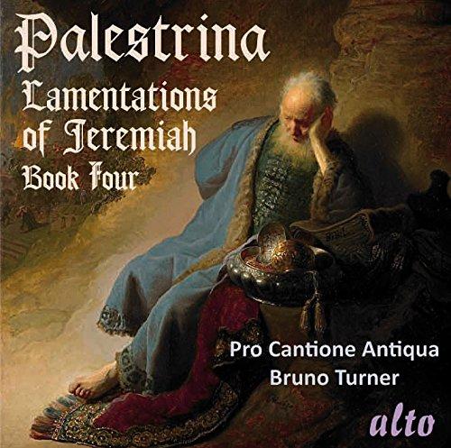 Palestrina : Lamentations de Jérémie, Livre IV. Pro Cantione Antiqua, Turner.