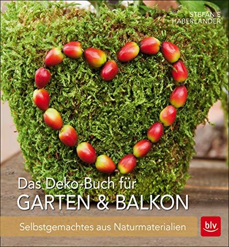 Das Deko-Buch für Garten & Balkon: Selbstgemachtes aus Naturmaterialien (BLV)