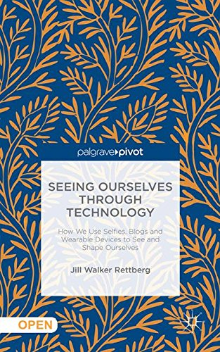 seeing-ourselves-through-technology-how-we-use-selfies-blogs-and-wearable-devices-to-see-and-shape-o