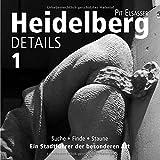 Heidelberg Details 1: Suche, finde, staune - Ein Stadtführer der besonderen Art - Pit Elsasser