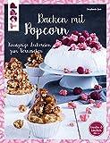 Backen mit Popcorn (kreativ & köstlich): Knusprige Leckereien zum Vernaschen.