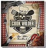 Cook Wilder: Das neue Biker-Kochbuch - Nico Imhof, Björn Meißner, Carsten Heil, Michael Ahlsdorf, Dirk B Rödel, Sylivia Stoll