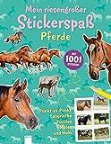 Mein riesengroßer Stickerspaß. Pferde: Mit 1001 Stickern. Punkt-zu-Punkt Labyrinthe, Puzzles, Malen und mehr: