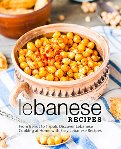 Lebanese Recipes: From Beirut to Tripoli; Discover Lebanese Cooking at Home with Easy Lebanese Recipes (2nd Edition) (English Edition)