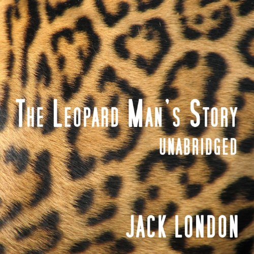The Leopard Man's Story, Unabridged, by Jack London (London Leopard)