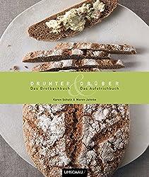 Drunter und Drüber: Das Brotback- und Aufstrichbuch