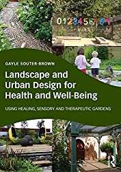 Landscape and Urban Design for Health and Well-Being: Using Healing, Sensory and Therapeutic Gardens