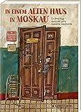 In einem alten Haus in Moskau: Ein Streifzug durch 100 Jahre russische Geschichte - Alexandra Litwina