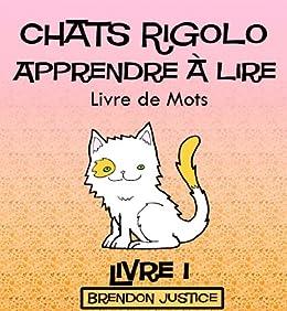 Chats Rigolo -Apprendre à lire - Livre de Mots - Livre 1 (Enfants âgée de 1-4ans) eBook: Brendon