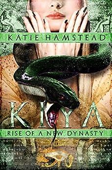 KIYA: Rise of a New Dynasty (Kiya Trilogy Book 3) by [Hamstead, Katie]
