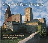 Oberpfälzer Burgen: Eine Reise zu den Zeugen der Vergangenheit - Günter Moser, Bernhard Setzwein, Mathias Conrad