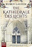 Buchinformationen und Rezensionen zu Die Kathedrale des Lichts: Historischer Roman von Ruben Laurin