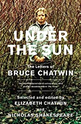 Under The Sun: The Letters of Bruce Chatwin [Lingua Inglese]