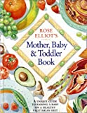 Cover of: Rose Elliot's Mother, Baby and Toddler Book | Rose Elliot