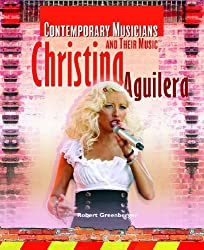 Christina Aguilera (Contemporary Musicians and Their Music) by Robert Greenberger (2008-09-06)