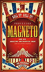 Professor Magneto and his Amazing Mechanical Man: And 20 Other Short Stories