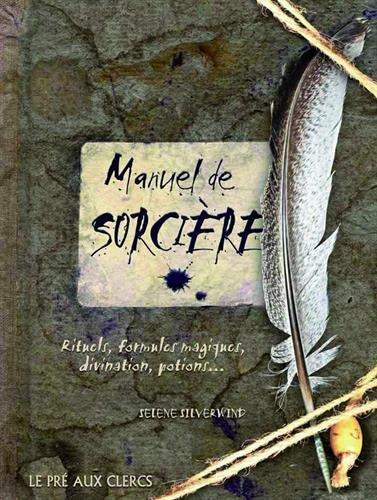 Manuel de sorcière : Rituels, formules magiques, divination, potions... par Selene Silverwind