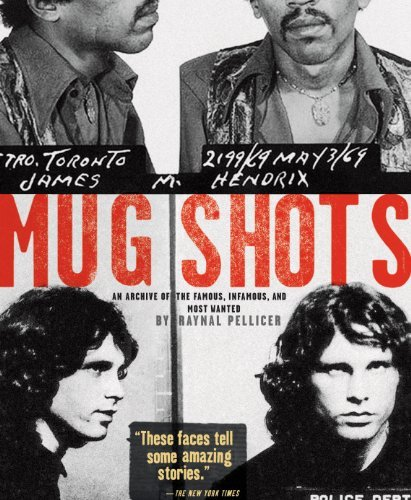 Mug Shots: An Archive of the Famous, Infamous, and Most Wanted by Raynal Pellicer (2010-11-01)