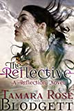 The Reflective (The Reflection Series) by Tamara Rose Blodgett