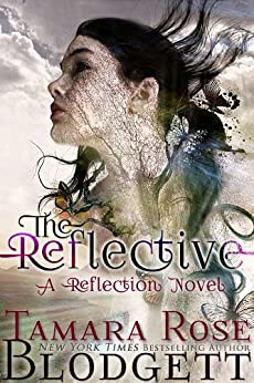 The Reflective (#1): A New Adult Dark Fantasy Paranormal Romance (The Reflection Series) by [Blodgett, Tamara Rose]