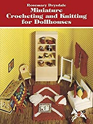Miniature Crocheting and Knitting for Dollhouses (Dover Knitting, Crochet, Tatting, Lace) by Rosemary Drysdale (1982-01-01)