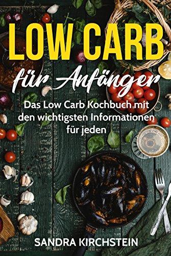 Low Carb für Anfänger: Das Low Carb Kochbuch mit den wichtigsten Informationen für jeden (Kokos-mandel-brot)