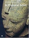 Le pharaon-soleil : Aménophis III, the Cleveland museum of art, 1er juillet-27 septembre 1992, Kimbell art museum, Fort Worth, 24 octobre 1992-31 ... du Grand Palais, Paris, 2 mars-31 mai 1993