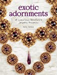 Exotic Adornments: 18 Luxurious Beadw...