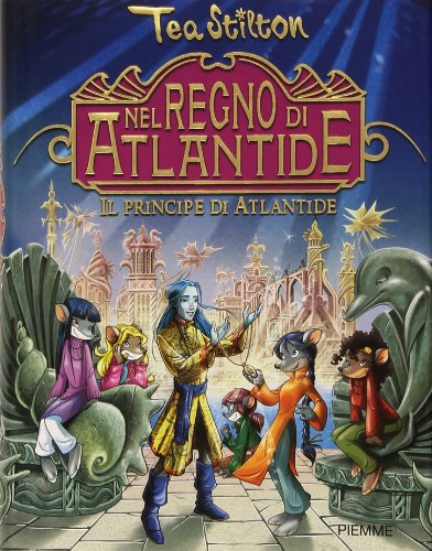 Il principe di Atlantide. Nel Regno di Atlantide. Ediz. illustrata