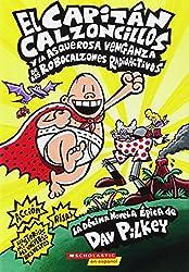 El Capitán Calzoncillos Y La Asquerosa Venganza de Los Robocalzones Radioactivos (Captain Underpants #10): (spanish Language Edition of Captain Underp (El Capitan Calzoncillos)