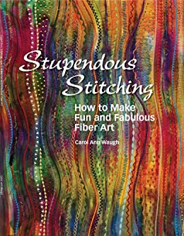 Stupendous Stitching: How to Make Fun and Fabulous Fabric Art by [Waugh, Carol Ann]