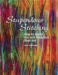 Stupendous Stitching: How to Make Fun and Fabulous Fabric Art